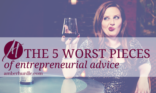 The 5 Worst Pieces of Entrepreneurial Advice